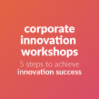 corporate innovation workshops – 5 steps to achieve innovation success