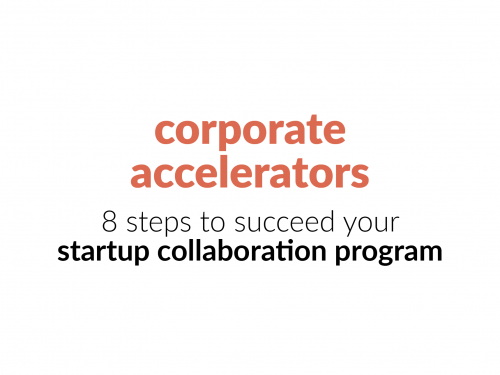 corporate accelerators – 8 steps to succeed your startup collaboration program